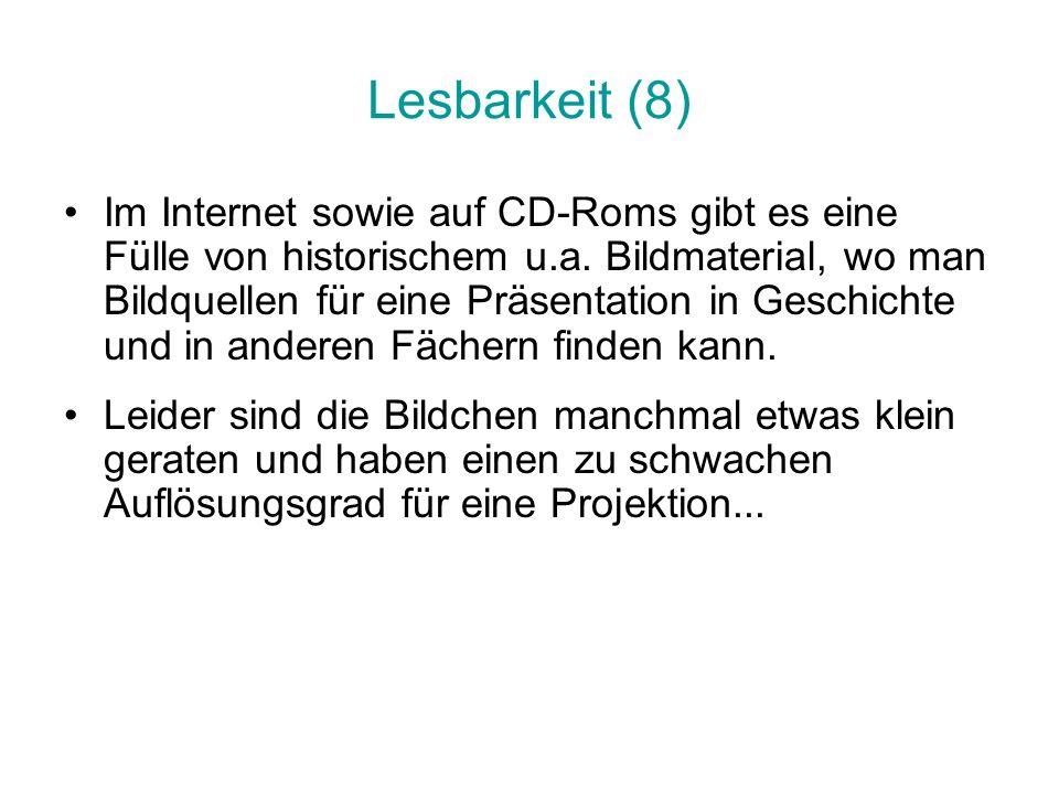 Lesbarkeit (8) Im Internet sowie auf CD-Roms gibt es eine Fülle von historischem u.a. Bildmaterial, wo man Bildquellen für eine Präsentation in Geschi
