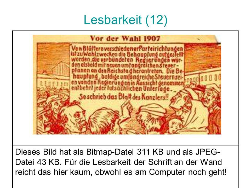 Lesbarkeit (12) Dieses Bild hat als Bitmap-Datei 311 KB und als JPEG- Datei 43 KB. Für die Lesbarkeit der Schrift an der Wand reicht das hier kaum, ob