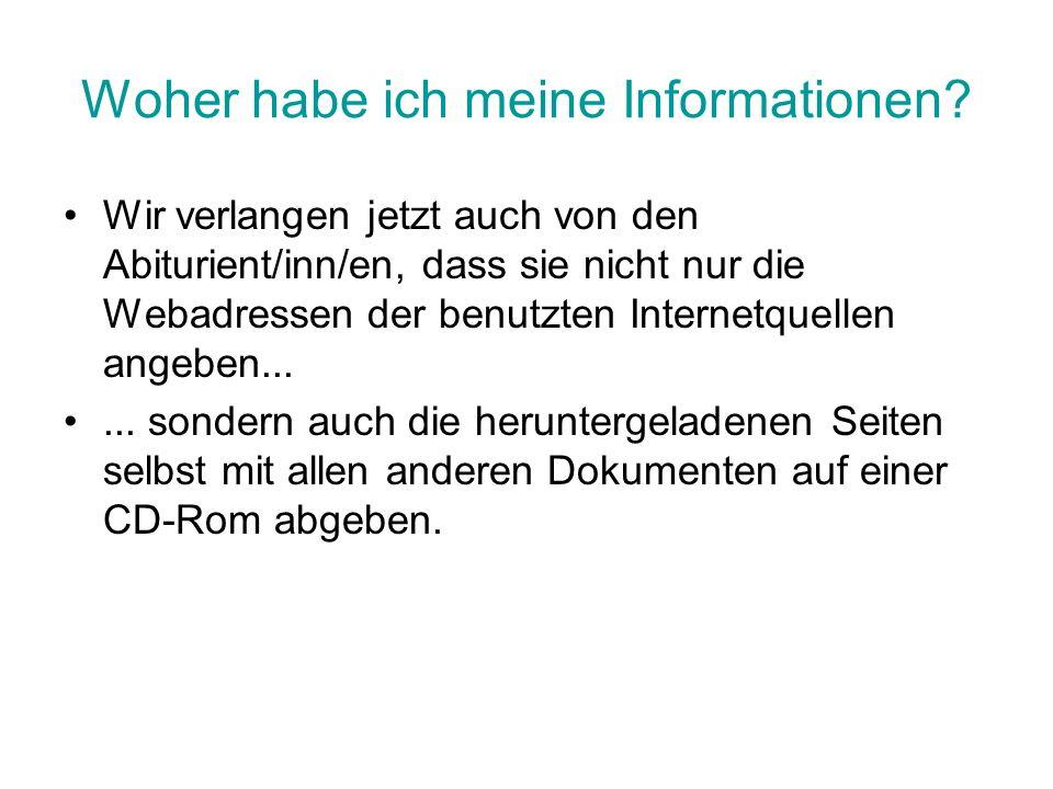 Woher habe ich meine Informationen? Wir verlangen jetzt auch von den Abiturient/inn/en, dass sie nicht nur die Webadressen der benutzten Internetquell