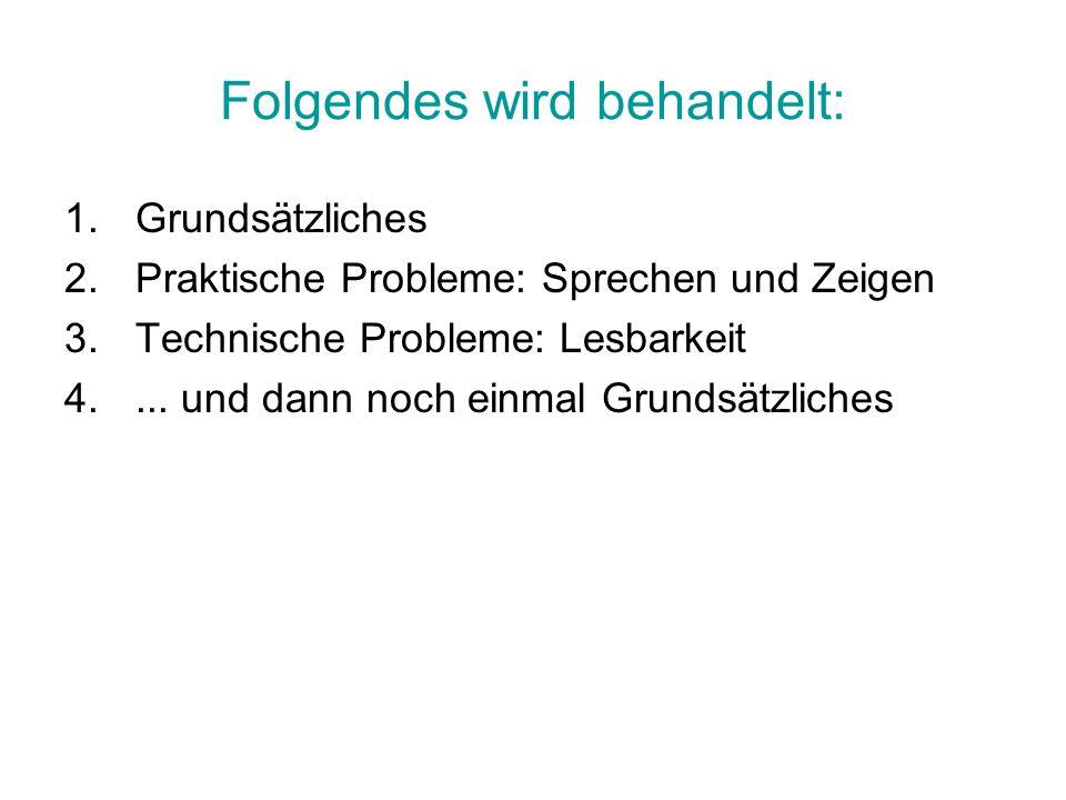 Folgendes wird behandelt: 1.Grundsätzliches 2.Praktische Probleme: Sprechen und Zeigen 3.Technische Probleme: Lesbarkeit 4.... und dann noch einmal Gr