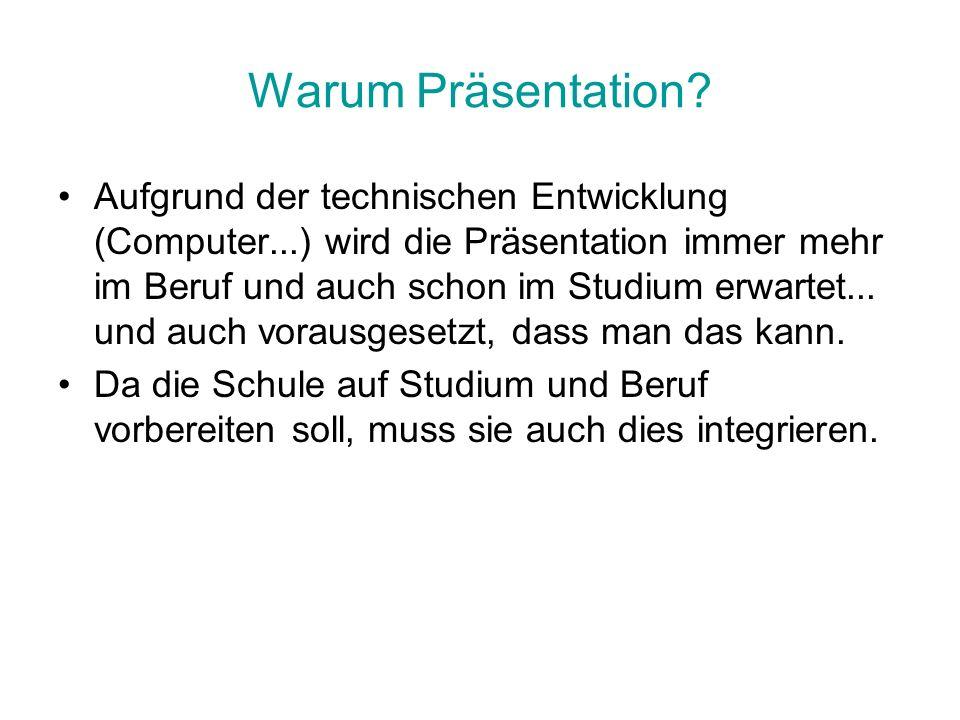Warum Präsentation? Aufgrund der technischen Entwicklung (Computer...) wird die Präsentation immer mehr im Beruf und auch schon im Studium erwartet...