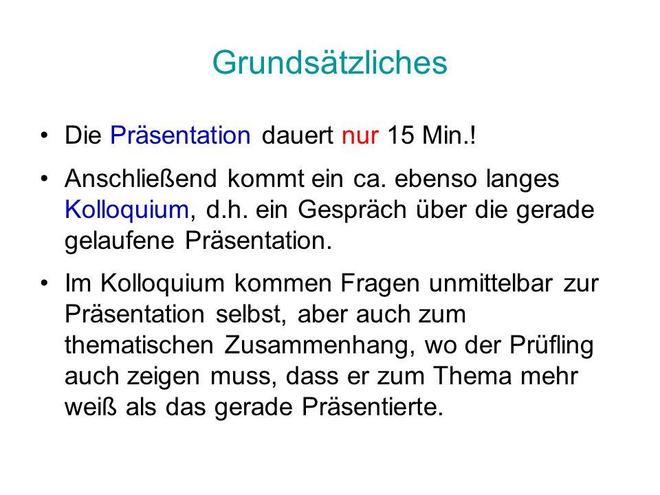 Grundsätzliches Die Präsentation dauert nur 15 Min.! Anschließend kommt ein ca. ebenso langes Kolloquium, d.h. ein Gespräch über die gerade gelaufene