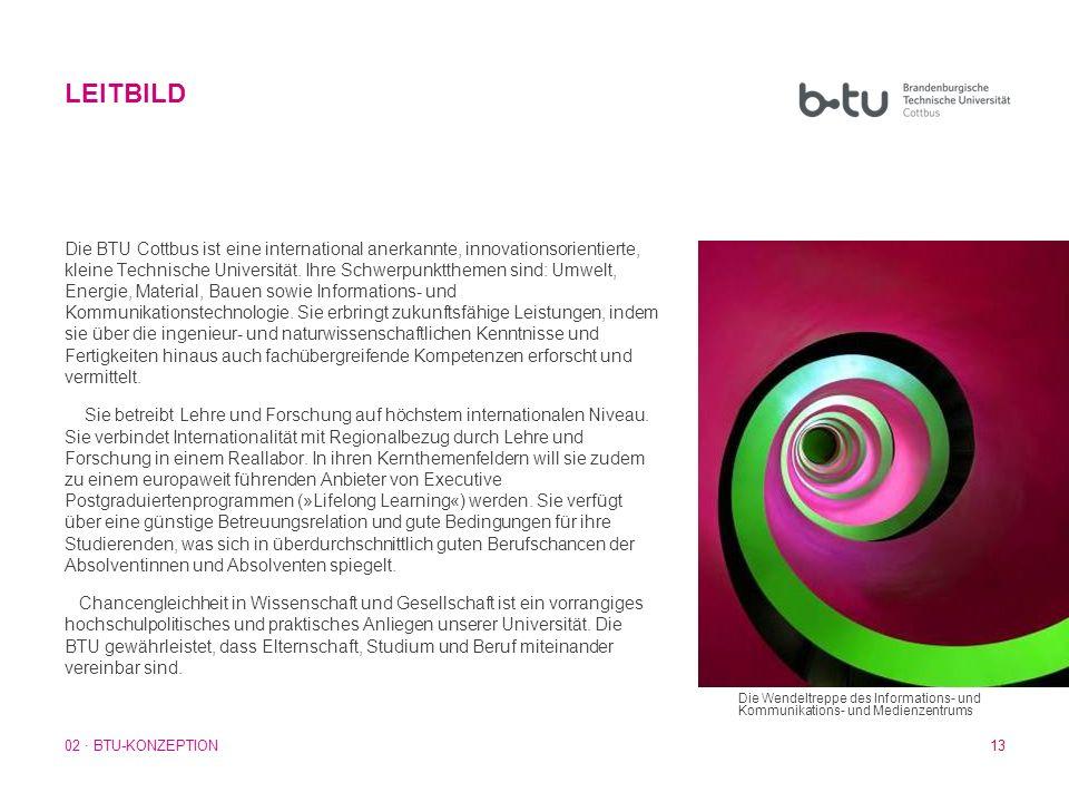 13 Die BTU Cottbus ist eine international anerkannte, innovationsorientierte, kleine Technische Universität. Ihre Schwerpunktthemen sind: Umwelt, Ener