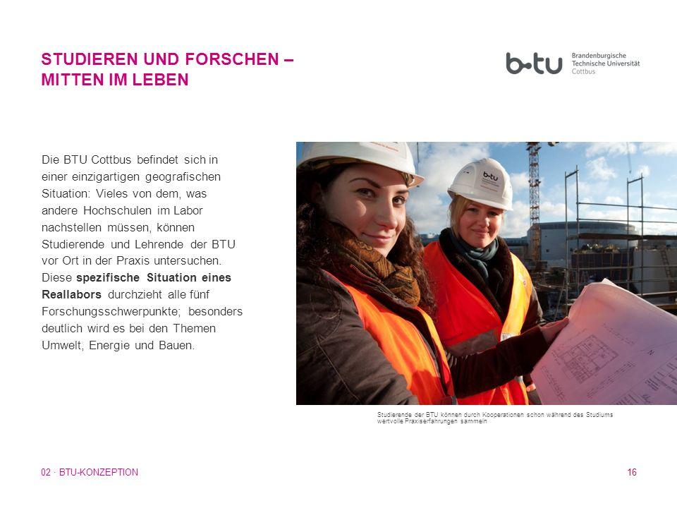 16 Die BTU Cottbus befindet sich in einer einzigartigen geografischen Situation: Vieles von dem, was andere Hochschulen im Labor nachstellen müssen, k