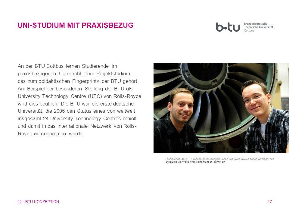 17 An der BTU Cottbus lernen Studierende im praxisbezogenen Unterricht, dem Projektstudium, das zum »didaktischen Fingerprint« der BTU gehört. Am Beis