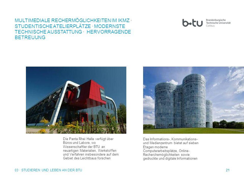 21 Die Panta Rhei Halle verfügt über Büros und Labore, wo Wissenschaftler der BTU an neuartigen Materialien, Werkstoffen und Verfahren insbesondere au