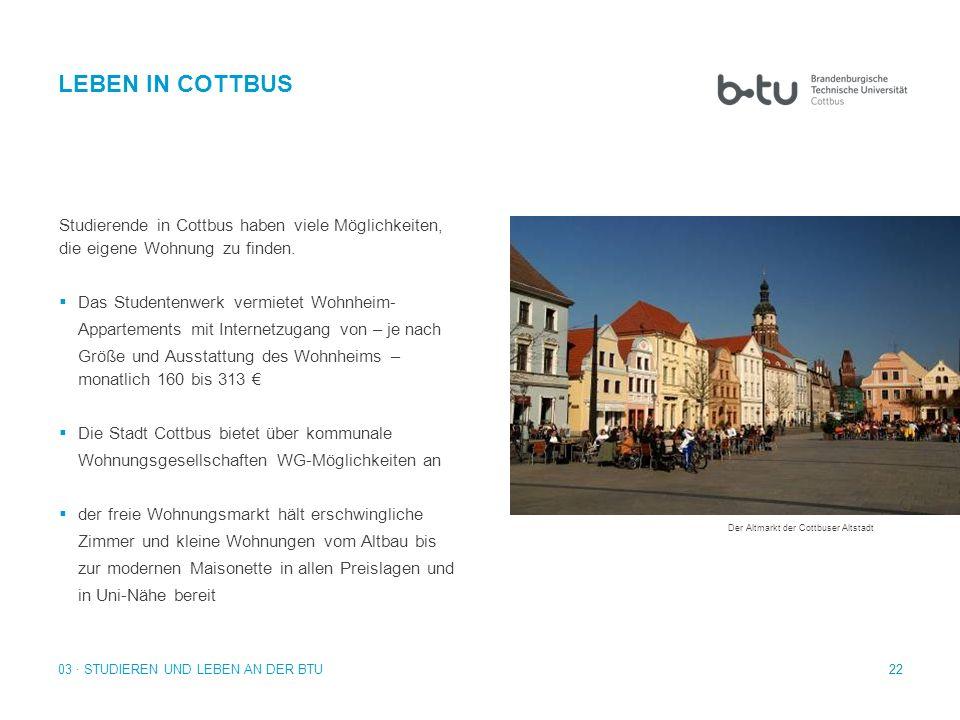 22 03 · STUDIEREN UND LEBEN AN DER BTU LEBEN IN COTTBUS Studierende in Cottbus haben viele Möglichkeiten, die eigene Wohnung zu finden. Das Studentenw