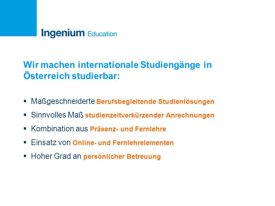 Wir machen internationale Studiengänge in Österreich studierbar: Maßgeschneiderte Berufsbegleitende Studienlösungen Sinnvolles Maß studienzeitverkürze