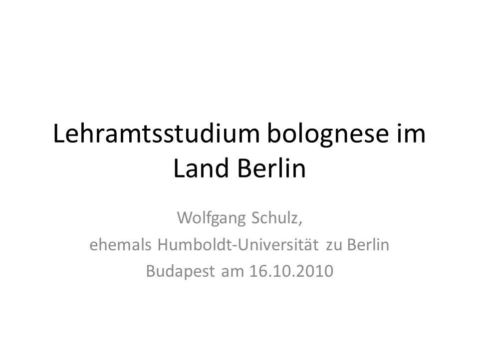 Lehramtsstudium bolognese im Land Berlin Wolfgang Schulz, ehemals Humboldt-Universität zu Berlin Budapest am 16.10.2010