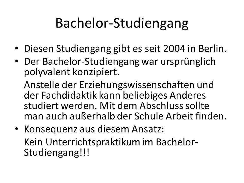 Bachelor-Studiengang Diesen Studiengang gibt es seit 2004 in Berlin. Der Bachelor-Studiengang war ursprünglich polyvalent konzipiert. Anstelle der Erz