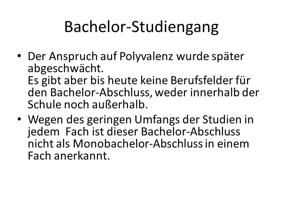 Bachelor-Studiengang Der Anspruch auf Polyvalenz wurde später abgeschwächt. Es gibt aber bis heute keine Berufsfelder für den Bachelor-Abschluss, wede