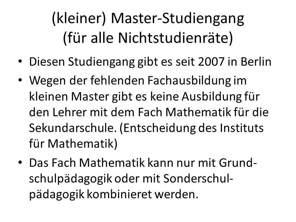 (kleiner) Master-Studiengang (für alle Nichtstudienräte) Diesen Studiengang gibt es seit 2007 in Berlin Wegen der fehlenden Fachausbildung im kleinen