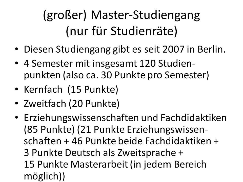 (großer) Master-Studiengang (nur für Studienräte) Diesen Studiengang gibt es seit 2007 in Berlin. 4 Semester mit insgesamt 120 Studien- punkten (also