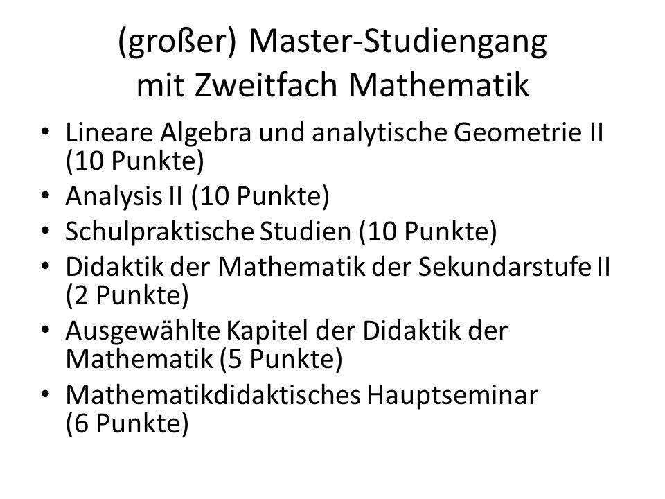 (großer) Master-Studiengang mit Zweitfach Mathematik Lineare Algebra und analytische Geometrie II (10 Punkte) Analysis II (10 Punkte) Schulpraktische