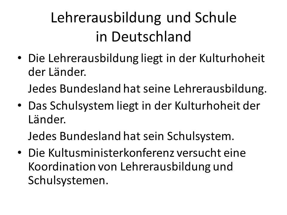 Lehrerausbildung und Schule in Deutschland Die Lehrerausbildung liegt in der Kulturhoheit der Länder. Jedes Bundesland hat seine Lehrerausbildung. Das