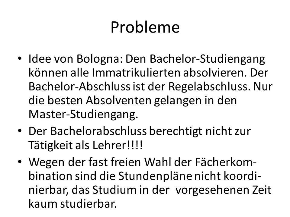 Probleme Idee von Bologna: Vereinheitlichung des Studiums in Europa aber ein Wechsel während des Bachelor- Studiums an eine andere deutsche Universität ist fast unmöglich.