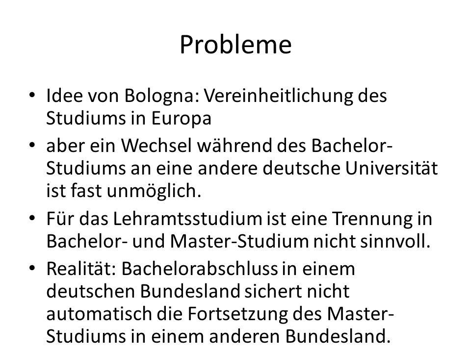 Probleme Idee von Bologna: Vereinheitlichung des Studiums in Europa aber ein Wechsel während des Bachelor- Studiums an eine andere deutsche Universitä