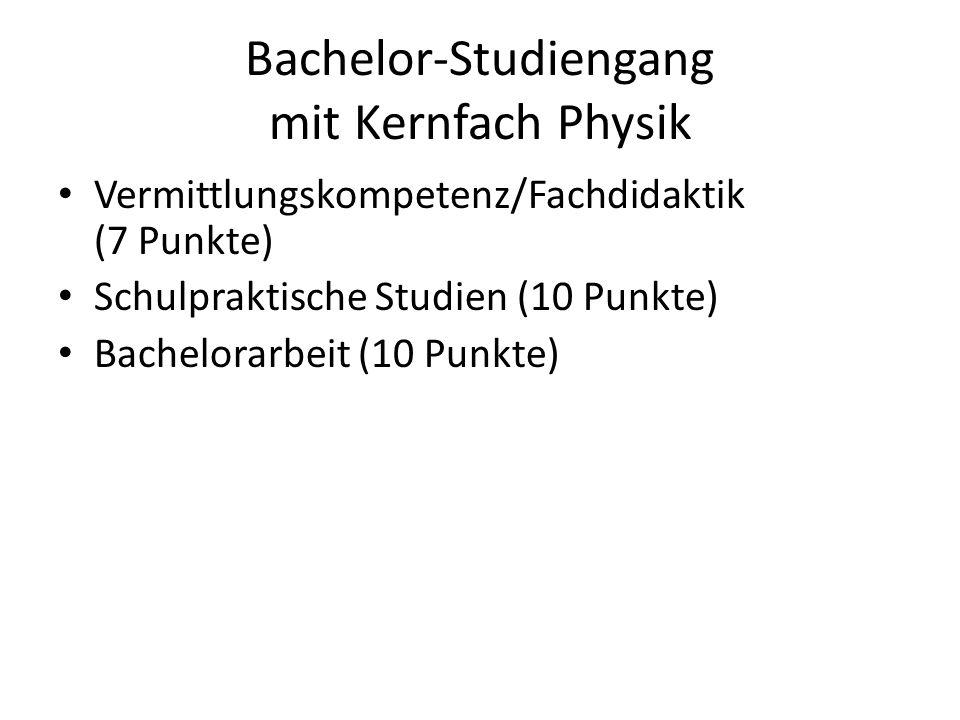 Bachelor-Studiengang mit Kernfach Physik Vermittlungskompetenz/Fachdidaktik (7 Punkte) Schulpraktische Studien (10 Punkte) Bachelorarbeit (10 Punkte)