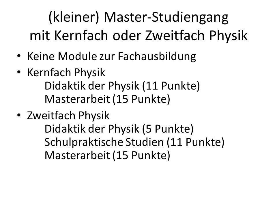(kleiner) Master-Studiengang mit Kernfach oder Zweitfach Physik Keine Module zur Fachausbildung Kernfach Physik Didaktik der Physik (11 Punkte) Master