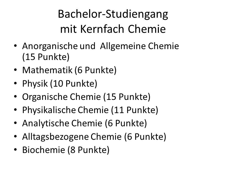 Bachelor-Studiengang mit Kernfach Chemie Anorganische und Allgemeine Chemie (15 Punkte) Mathematik (6 Punkte) Physik (10 Punkte) Organische Chemie (15