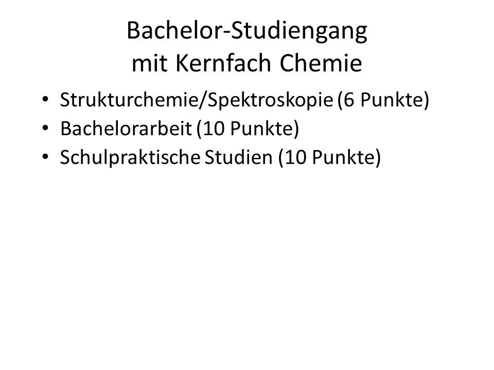 Bachelor-Studiengang mit Kernfach Chemie Strukturchemie/Spektroskopie (6 Punkte) Bachelorarbeit (10 Punkte) Schulpraktische Studien (10 Punkte)