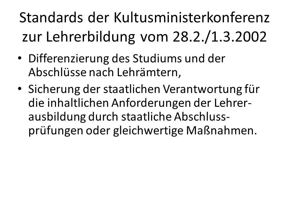 Standards der Kultusministerkonferenz zur Lehrerbildung vom 28.2./1.3.2002 Differenzierung des Studiums und der Abschlüsse nach Lehrämtern, Sicherung