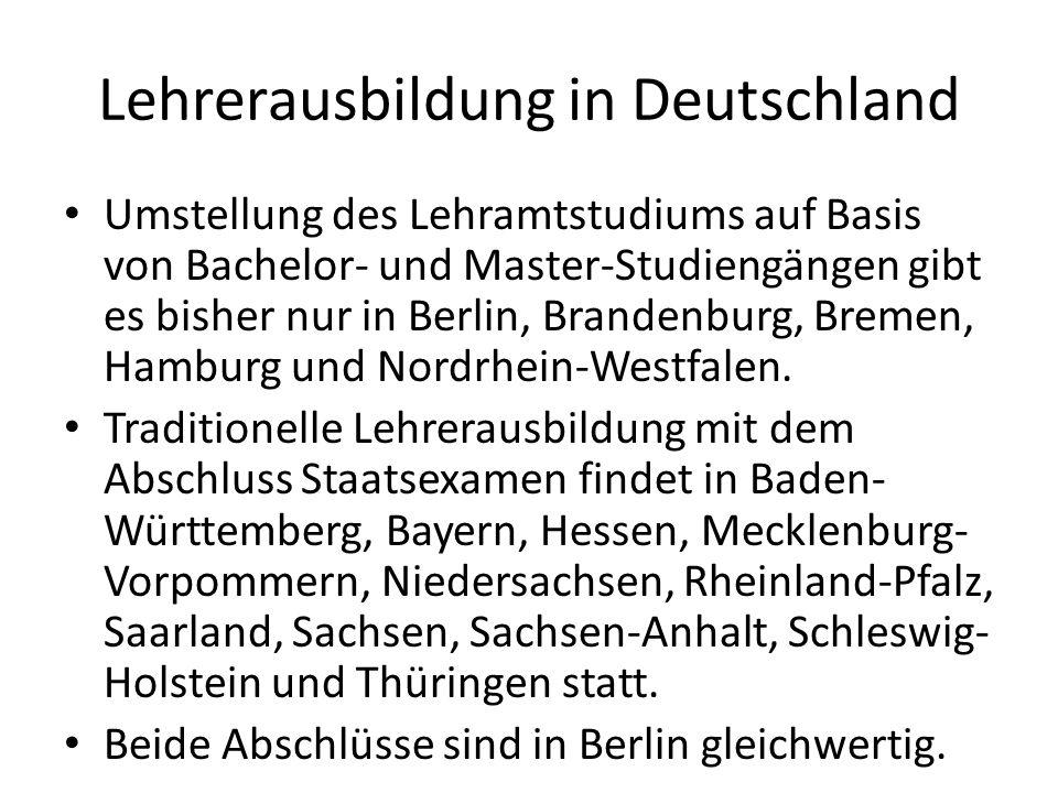 Lehrerausbildung in Deutschland Umstellung des Lehramtstudiums auf Basis von Bachelor- und Master-Studiengängen gibt es bisher nur in Berlin, Brandenb