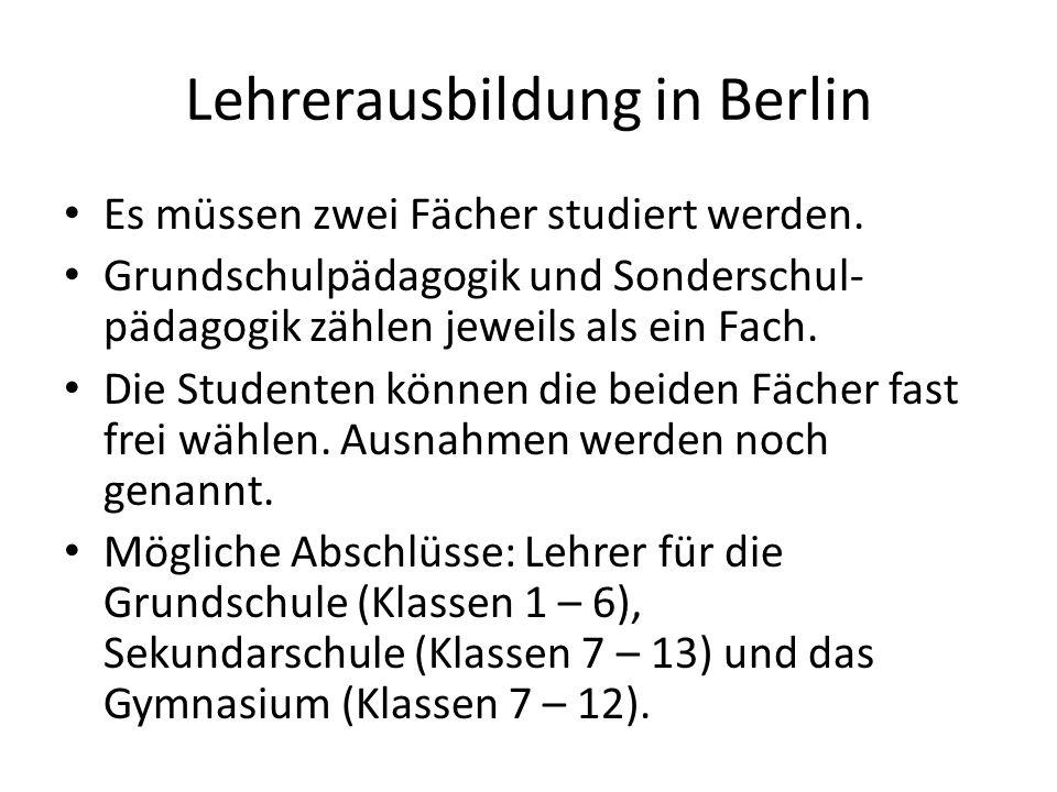 Lehrerausbildung in Berlin Es müssen zwei Fächer studiert werden. Grundschulpädagogik und Sonderschul- pädagogik zählen jeweils als ein Fach. Die Stud