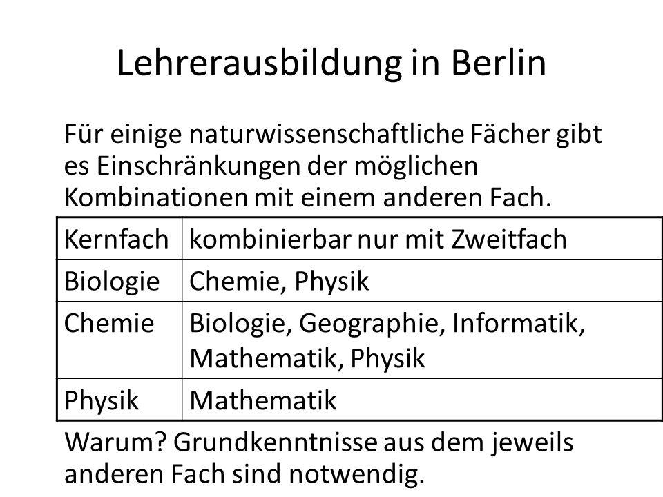 Lehrerausbildung in Berlin Für einige naturwissenschaftliche Fächer gibt es Einschränkungen der möglichen Kombinationen mit einem anderen Fach. Kernfa