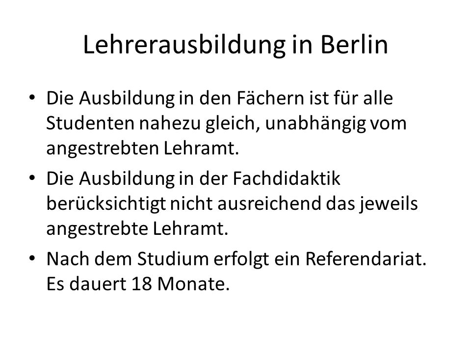Lehrerausbildung in Berlin Die Ausbildung in den Fächern ist für alle Studenten nahezu gleich, unabhängig vom angestrebten Lehramt. Die Ausbildung in