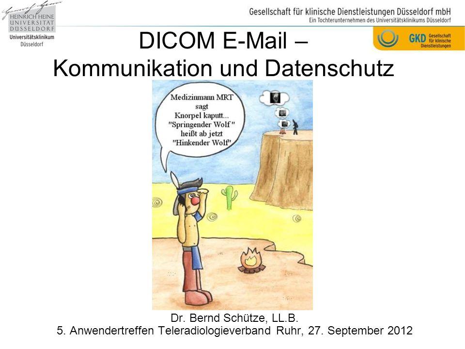 DICOM E-Mail – Kommunikation und Datenschutz Dr.Bernd Schütze, LL.B.