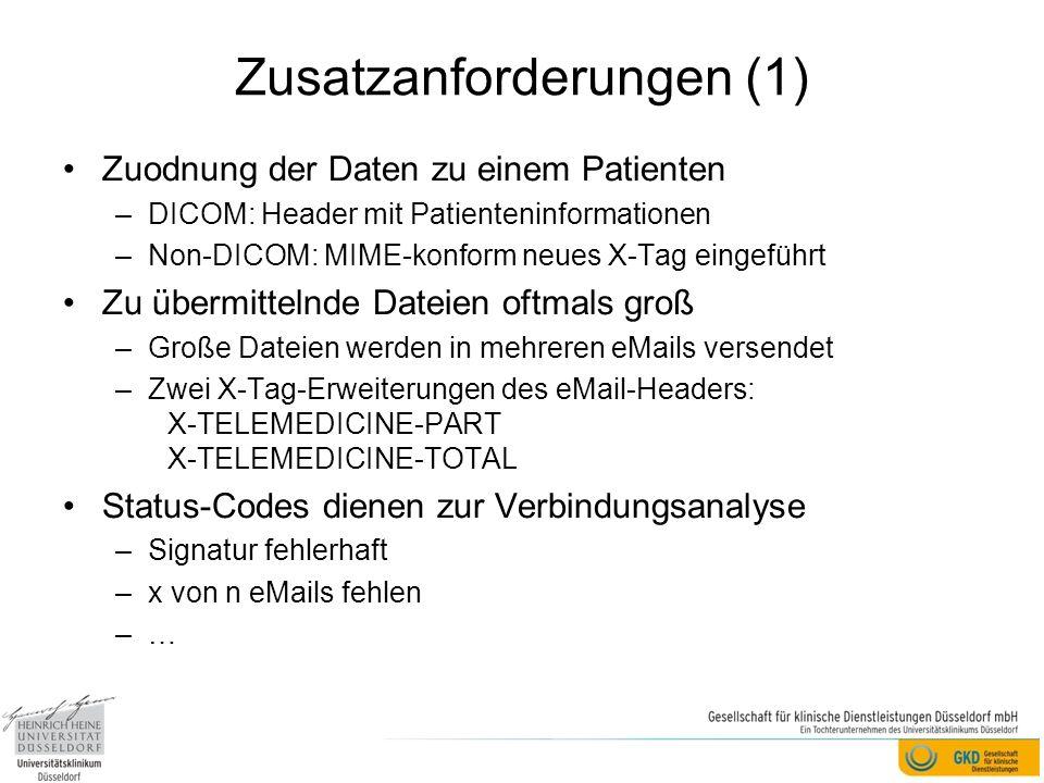 Zusatzanforderungen (1) Zuodnung der Daten zu einem Patienten –DICOM: Header mit Patienteninformationen –Non-DICOM: MIME-konform neues X-Tag eingeführt Zu übermittelnde Dateien oftmals groß –Große Dateien werden in mehreren eMails versendet –Zwei X-Tag-Erweiterungen des eMail-Headers: X-TELEMEDICINE-PART X-TELEMEDICINE-TOTAL Status-Codes dienen zur Verbindungsanalyse –Signatur fehlerhaft –x von n eMails fehlen –…