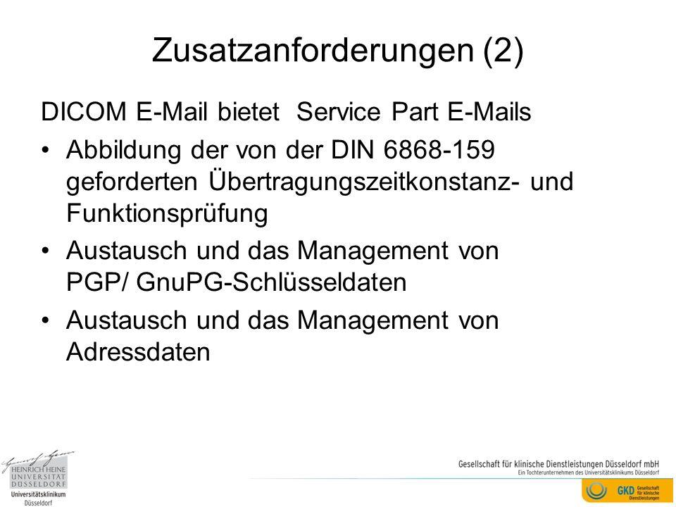 Zusatzanforderungen (2) DICOM E-Mail bietet Service Part E-Mails Abbildung der von der DIN 6868-159 geforderten Übertragungszeitkonstanz- und Funktionsprüfung Austausch und das Management von PGP/ GnuPG-Schlüsseldaten Austausch und das Management von Adressdaten