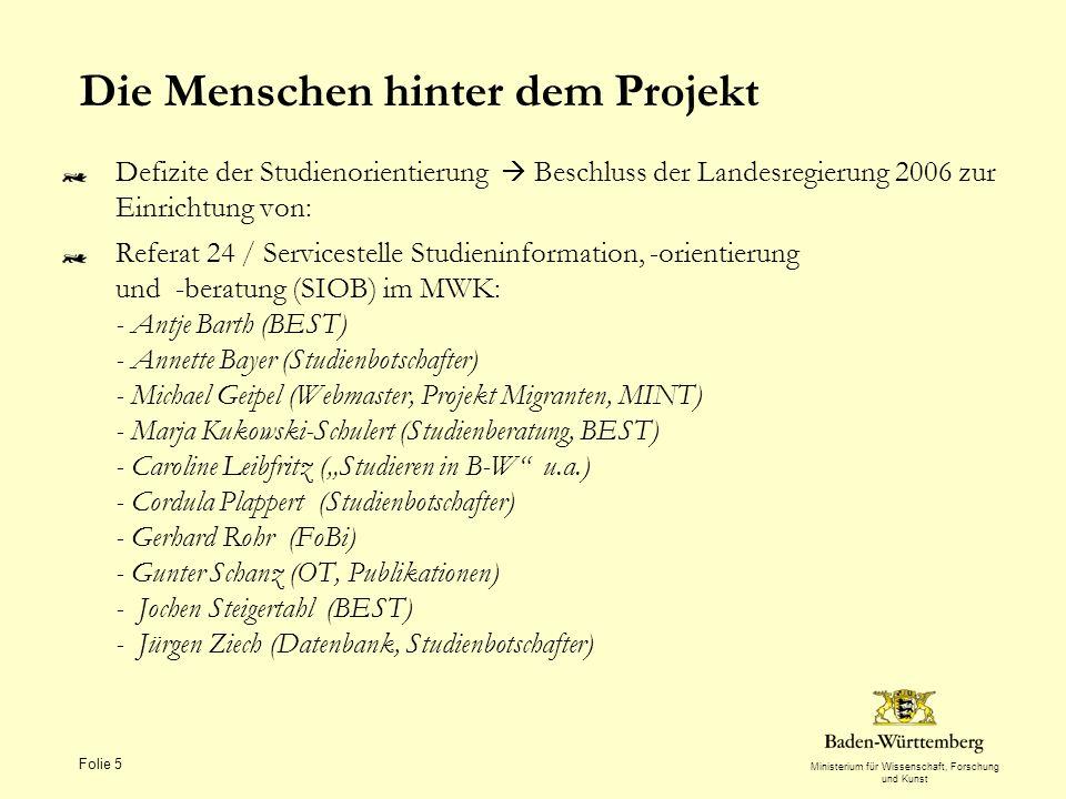 Ministerium für Wissenschaft, Forschung und Kunst Die Menschen hinter dem Projekt Defizite der Studienorientierung Beschluss der Landesregierung 2006