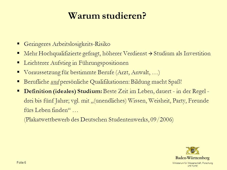 Ministerium für Wissenschaft, Forschung und Kunst Folie 6 Warum studieren.