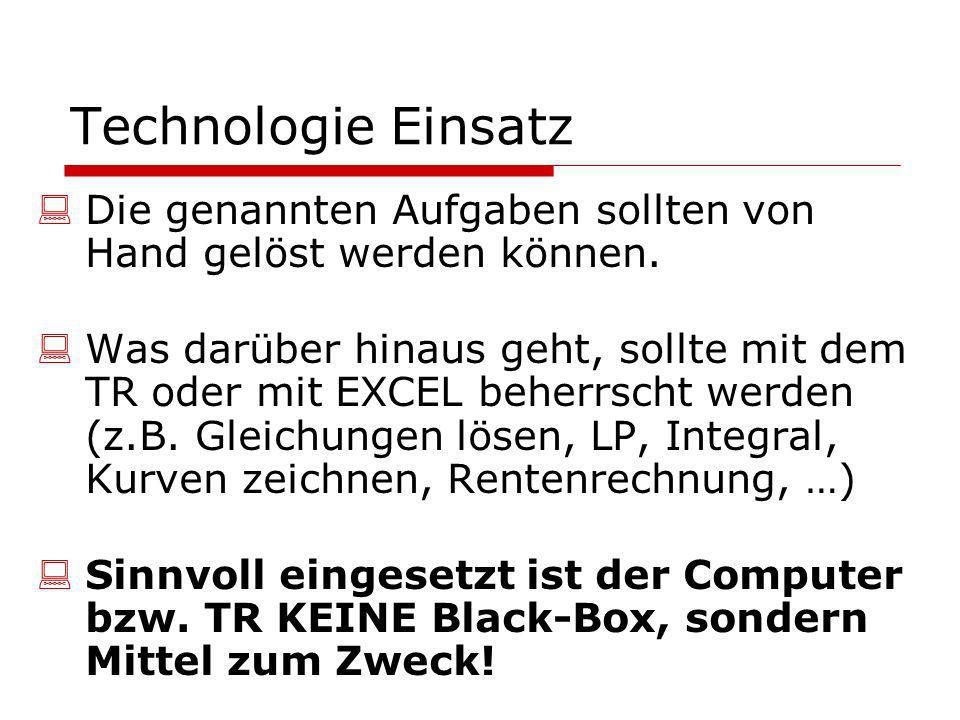 Technologie Einsatz Die genannten Aufgaben sollten von Hand gelöst werden können. Was darüber hinaus geht, sollte mit dem TR oder mit EXCEL beherrscht