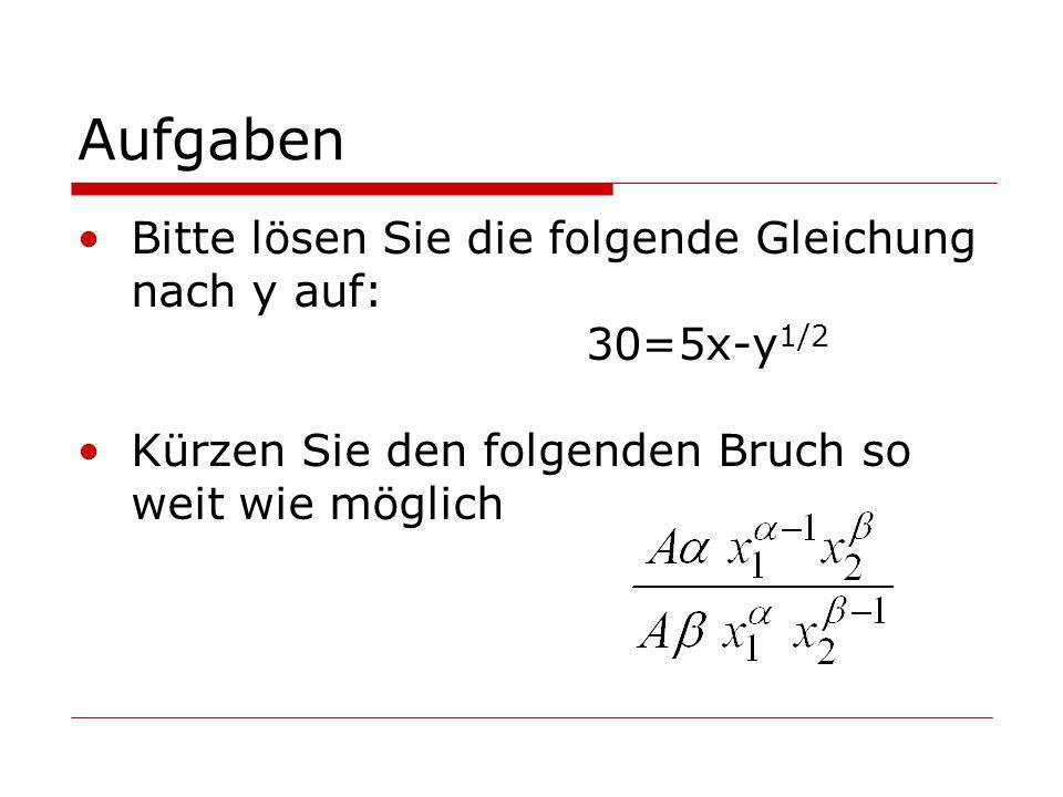 Aufgaben Bitte lösen Sie die folgende Gleichung nach y auf: 30=5x-y 1/2 Kürzen Sie den folgenden Bruch so weit wie möglich