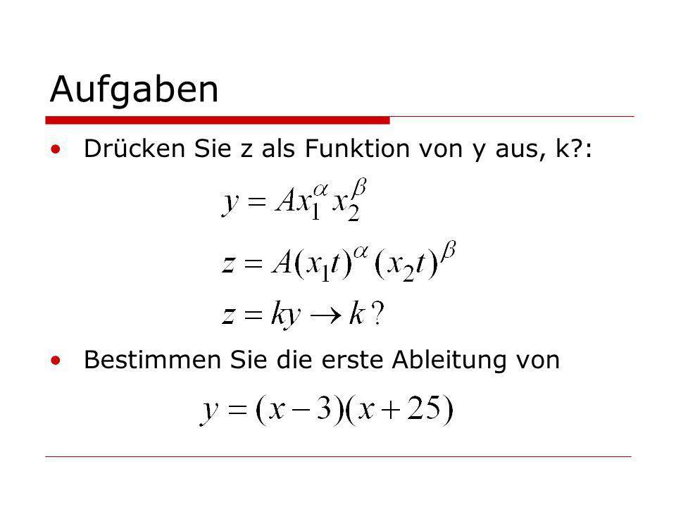 Aufgaben Drücken Sie z als Funktion von y aus, k?: Bestimmen Sie die erste Ableitung von