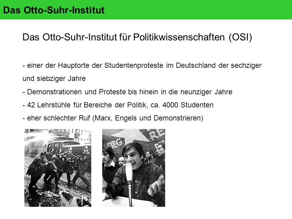 Das Otto-Suhr-Institut Das Otto-Suhr-Institut für Politikwissenschaften (OSI) - einer der Hauptorte der Studentenproteste im Deutschland der sechziger und siebziger Jahre - Demonstrationen und Proteste bis hinein in die neunziger Jahre - 42 Lehrstühle für Bereiche der Politik, ca.