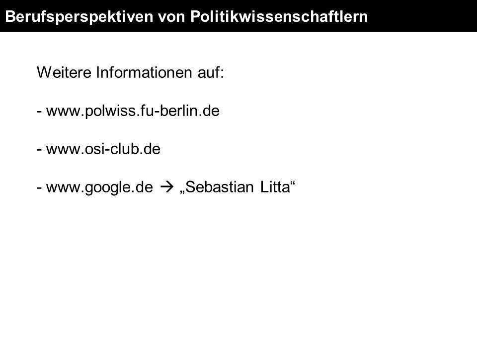 Berufsperspektiven von Politikwissenschaftlern Weitere Informationen auf: - www.polwiss.fu-berlin.de - www.osi-club.de - www.google.de Sebastian Litta