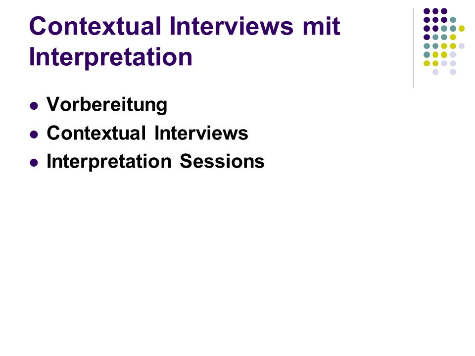 Contextual Interviews mit Interpretation Vorbereitung Contextual Interviews Interpretation Sessions
