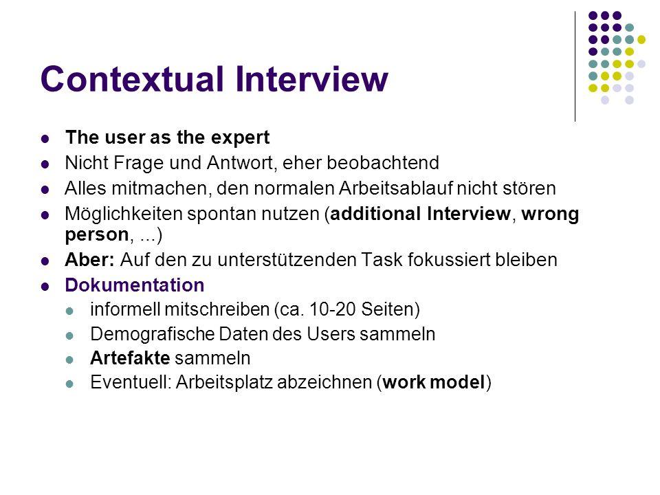 Contextual Interview The user as the expert Nicht Frage und Antwort, eher beobachtend Alles mitmachen, den normalen Arbeitsablauf nicht stören Möglich