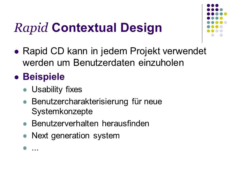Rapid Contextual Design Benutzerzentiert Der Benutzer wird in den Designprozess mit einbezogen Flexibel Anpassungsfähig an gegebene Umstände, gut kombinierbar mit anderen Methoden Praxisorientiert Viele Tipps und Beispiele