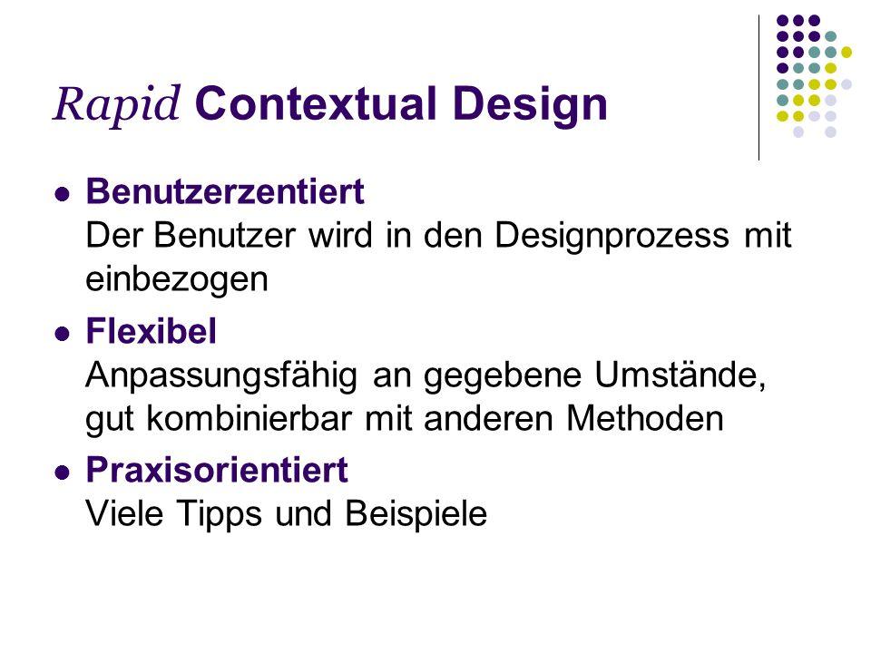Rapid Contextual Design Benutzerzentiert Der Benutzer wird in den Designprozess mit einbezogen Flexibel Anpassungsfähig an gegebene Umstände, gut komb