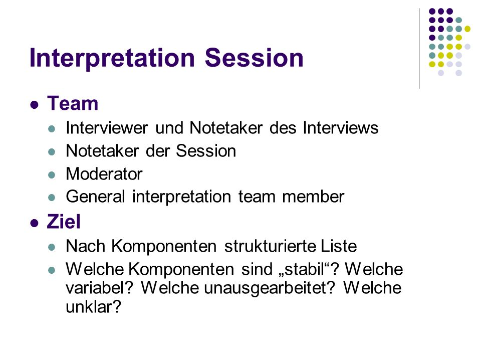 Interpretation Session Team Interviewer und Notetaker des Interviews Notetaker der Session Moderator General interpretation team member Ziel Nach Komp