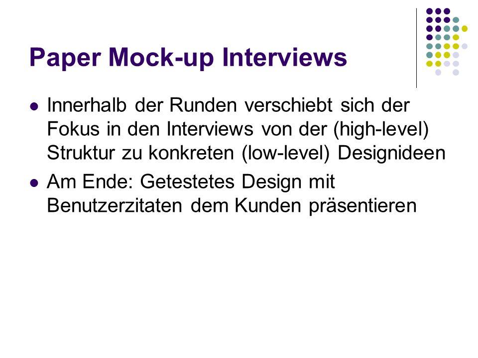 Paper Mock-up Interviews Innerhalb der Runden verschiebt sich der Fokus in den Interviews von der (high-level) Struktur zu konkreten (low-level) Desig