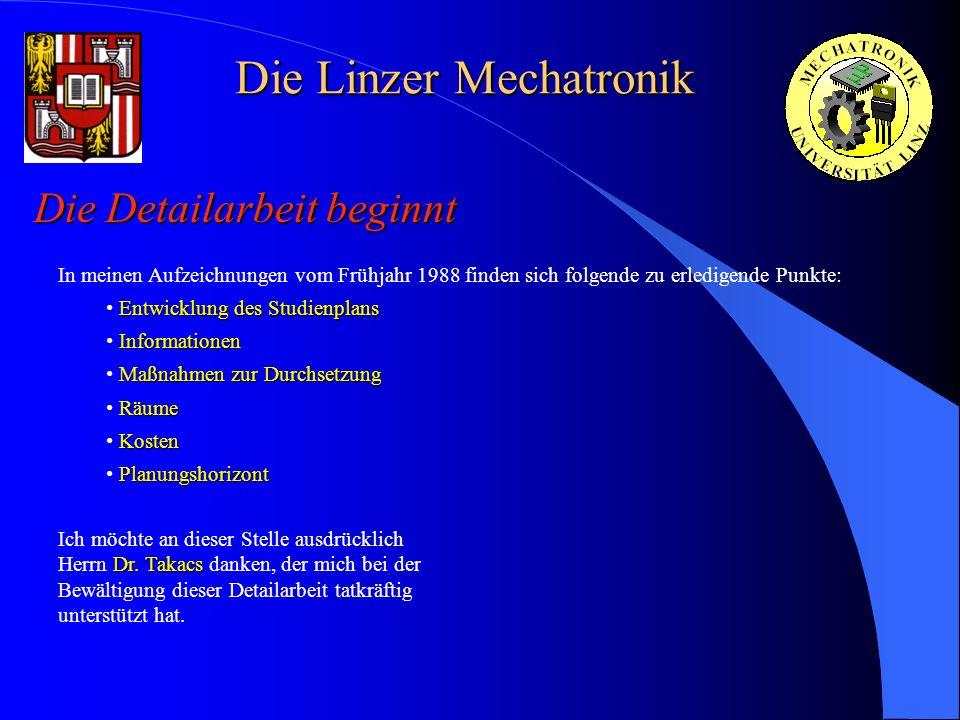 Die Linzer Mechatronik Die Detailarbeit beginnt Dr. Takacs Ich möchte an dieser Stelle ausdrücklich Herrn Dr. Takacs danken, der mich bei der Bewältig