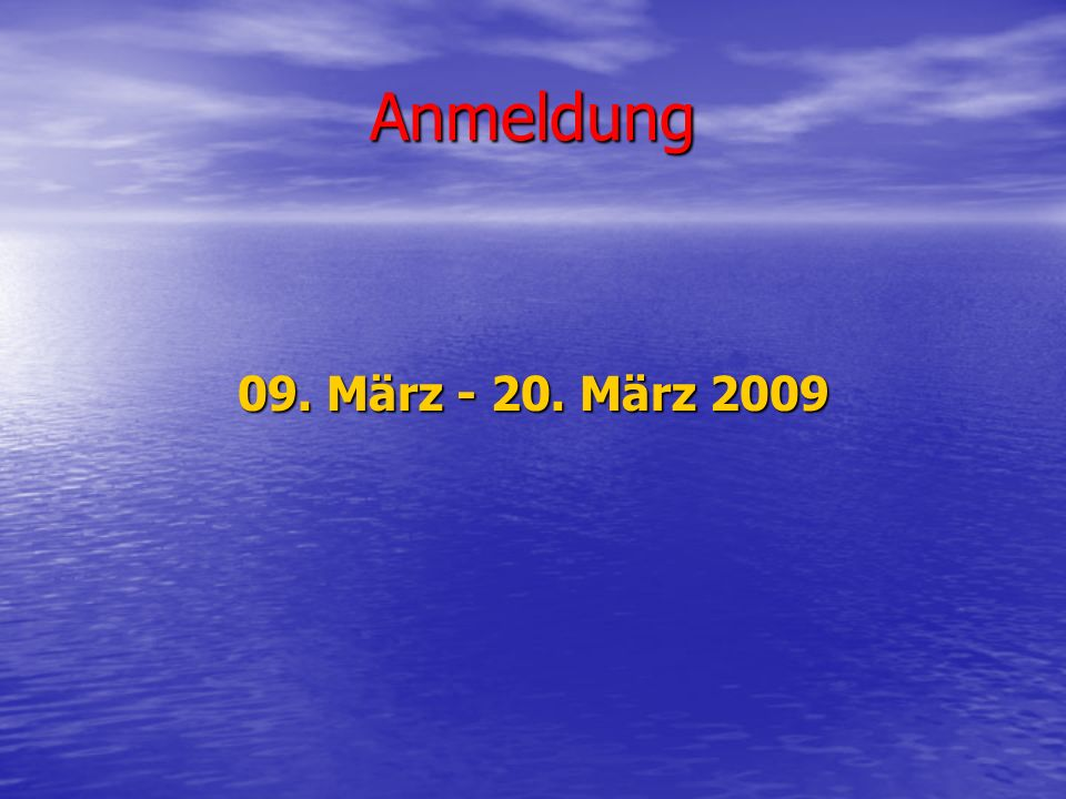 Anmeldung 09. März - 20. März 2009