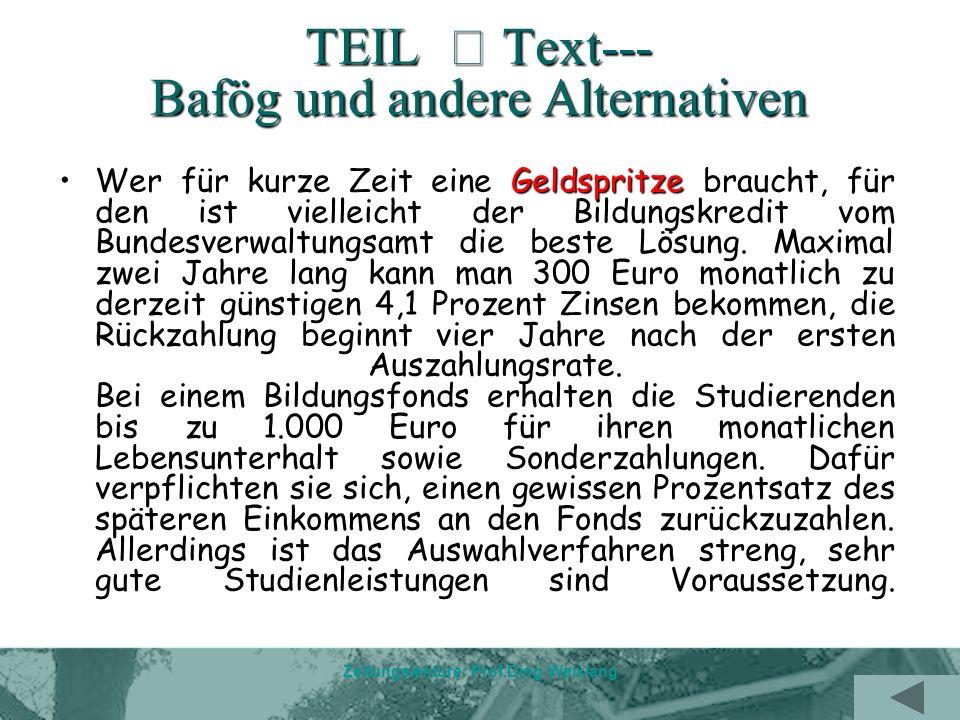 Zeitungslektüre Prof.Ding Weixiang TEIL Text--- Bafög und andere Alternativen Wer für kurze Zeit eine Geldspritze braucht, für den ist vielleicht der Bildungskredit vom Bundesverwaltungsamt die beste Lösung.