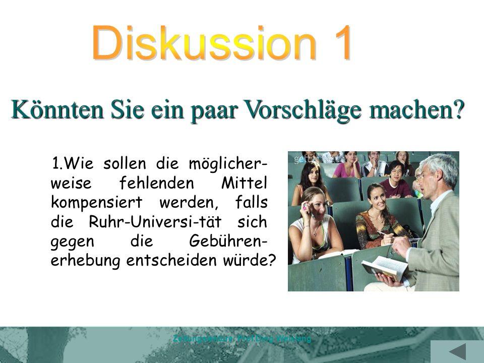 Zeitungslektüre Prof.Ding Weixiang 1.Wie sollen die möglicher- weise fehlenden Mittel kompensiert werden, falls die Ruhr-Universi-tät sich gegen die Gebühren- erhebung entscheiden würde.